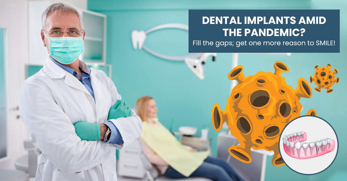SHOULD YOU GET A DENTAL IMPLANT DURING THE PANDEMIC? READ ON.
