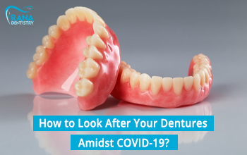 How to Look After Your Affordable Dentures Amidst COVID-19?